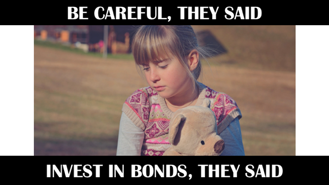 """Picture1 """"Be Careful,"""" They Said. """"Invest in Bonds,"""" They Said."""